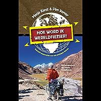 Hoe word ik wereldfietser?: beproefd stappenplan voor een geslaagde fietsreis