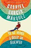 Yo No Vengo a Decir un Discurso, Gabriel García Márquez, 0307743454
