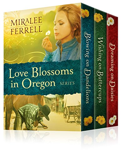 The Love Blossoms in Oregon Series Set: Three Book Set: Blowing on Dandelions, Wishing on Buttercups, and Dreaming on Daisies by [Ferrell, Miralee]