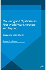Mourning and Mysticism in First World War Literature and Beyond: Grappling with Ghosts Kindle Edition