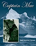 Captain Mac: The Life of Donald Baxter Macmillian, Arctic Explorer (Also in Children's)