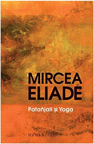 Patanjali si Yoga (Romanian Edition): Mircea Eliade ...