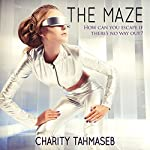 The Maze: Three Tales of the Future | Charity Tahmaseb