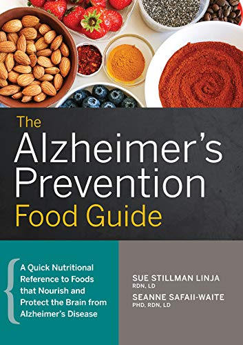 The Alzheimer's Prevention Food Guide: A Quick Nutritional Reference to Foods That Nourish and Protect the Brain From Alzheimer's Disease (Best Foods To Improve Memory)