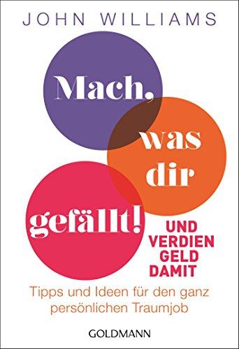 Mach Screw - Mach, was dir gefällt!: Und verdien Geld damit - Tipps und Ideen für den ganz persönlichen Traumjob (German Edition)