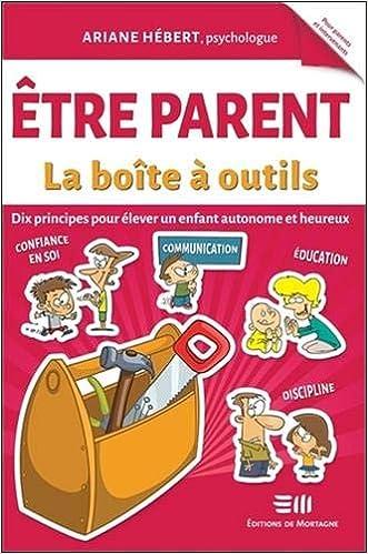 Etre Parent La Boîte à Outils Dix Principes Pour élever Un Enfant Autonome Et Heureux French Edition Hébert Ariane 9782896627936 Amazon Com Books