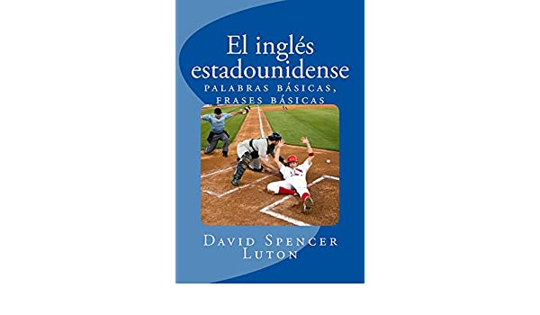 El inglés estadounidense: palabras básicas, frases básicas (Spanish Edition) - Kindle edition by David Spencer Luton. Reference Kindle eBooks @ Amazon.com.