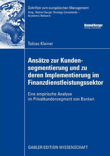 anstze-zur-kundensegmentierung-und-zu-deren-implementierung-im-finanzdienstleistungssektor-eine-empirische-analyse-im-privatkundensegment-von-banken-schriften-zum-europischen-management