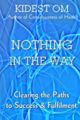 Nothing In The Way: Clearing the Paths to Success & Fulfilment Paperback