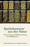 Speisekammer aus der Natur: Bevorratung und Haltbarmachung von Wildpflanzen