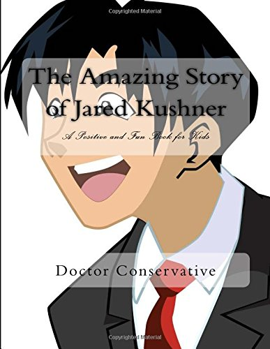 The Amazing Story of Jared Kushner: A Positive and Fun Book for Kids