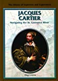 Jacques Cartier: Navigating the St. Lawrence River (Library of Explorers and Exploration)