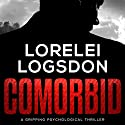 Comorbid: A Gripping Psychological Thriller Audiobook by Lorelei Logsdon Narrated by Brad Carl
