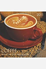 COFFEE: Coffee, The World's Great Recipes, Stories and Histories, 2011 Calendar by Ghigo Press (2010-08-22) Calendar