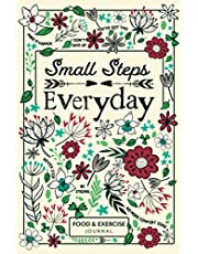 Small Steps Everyday - Food & Exercise Journal: 90 Days Meal Planner and Workout Journal for Weight Loss and Diet Plans with Daily Diary Prompts, Fasting Tracker, Sleep Logs and Water Intake