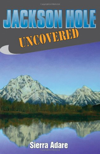 Jackson Hole Uncovered (Uncovered Series City Guides)