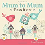 Mum to Mum, Pass it on : New mum gift book with top-tips (Parent & Child)