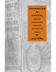 Character Is Capital: Success Manuals and Manhood in Gilded Age America