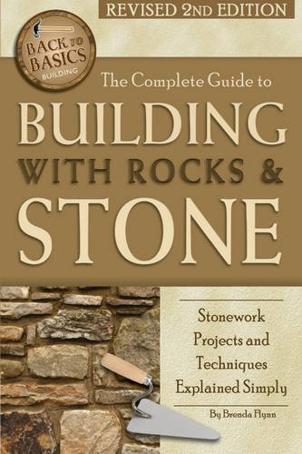 The Complete Guide to Building with Rocks & Stone: Stonework Projects and Techniques Explained Simply Revised 2nd Edition (Back to Basics) (Back to Basics Building)