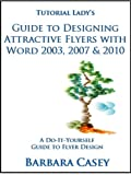 Tutorial Lady's Guide to Designing Attractive Flyers with Word 2003, 2007 & 2010 (Tutorial Lady Guides)
