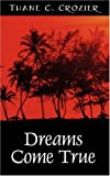 Dreams Come True, Thane C. Crozier, 1432706071