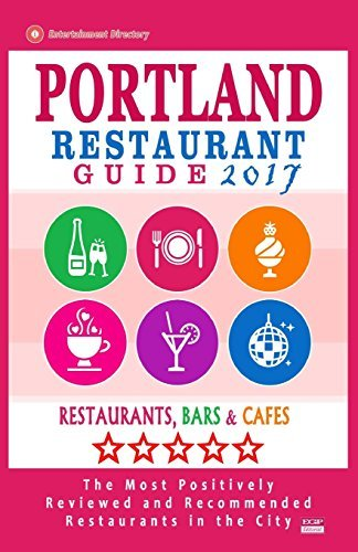 Portland Restaurant Guide 2017: Best Rated Restaurants in Portland, Oregon - 500 Restaurants, Bars and Caf? recommended for Visitors, 2017 by Ernest W. Buck - Oregon In Portland Mall