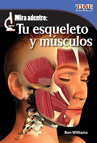 Teacher Created Materials - TIME For Kids Informational Text: Mira adentro: Tu esqueleto y músculos (Look Inside: Your Skeleton and Muscles) - Grade 2 - Guided Reading Level L
