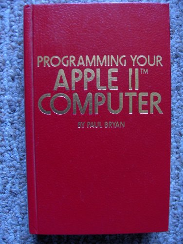 Programming your APPLE II computer (Ii Apple Computer)