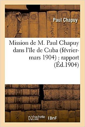 Lire un Mission de M. Paul Chapuy dans l'île de Cuba février-mars 1904 : rapport pdf, epub