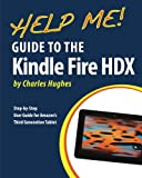 Help Me! Guide to the Kindle Fire HDX: Step-by-Step User Guide for Amazon's Third Generation Tablet