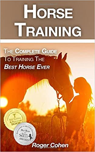 Horse Training The Complete Guide To Training the Best Horse Ever