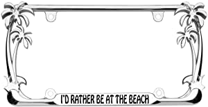 I'd Rather be at The Beach Palm Tree Design Chrome Metal Auto License Plate Frame Car Tag Holder