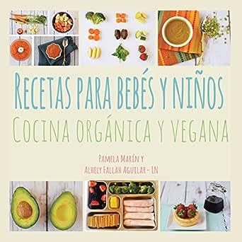Amazon Com Recetas Para Bebes Y Ninos Cocina Organica Y Vegana