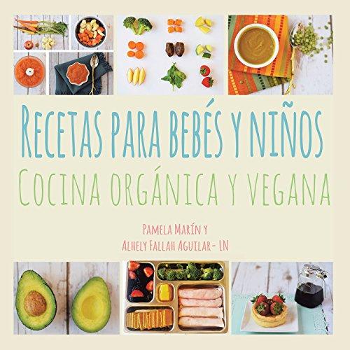 Recetas Para Bebs Y Nios: Cocina Orgnica Y Vegana (Spanish Edition) by Pamela Marin, Alhely Fallah Aguilar-LN