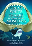 Great White Sharks in United States Museums, Alessandro De Maddalena and Walter Heim, 0786441836