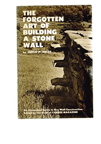 The Forgotten Art of Building a Stone Wall: An Illustrated Guide to Dry Wall Construction (Forgotten Arts (Forgotten Stones)