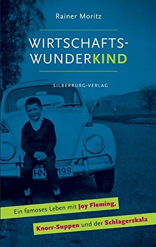 Wirtschaftswunderkind: Ein famoses Leben mit Joy Fleming, Knorr-Suppen und der Schlagerskala
