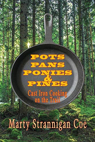 Pots, Pans, Ponies & Pines: Cast Iron Cooking on the - Trailside Cookbook