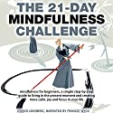 Mindfulness: The 21-Day Mindfulness Challenge: Mindfulness for beginners, simple step-by-step guide to living in the present moment and creating more...in your life (21-Day Challenges, Book 8) Audiobook by  21 Day Challenges Narrated by Francie Wyck