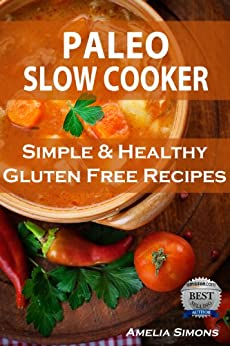 Paleo Slow Cooker: Simple and Healthy Gluten-Free Recipes by [Simons, Amelia]