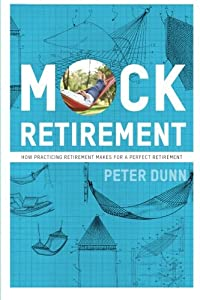 Mock Retirement: How practicing retirement makes for a perfect retirement