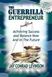 img - for The Guerrilla Entrepreneur: Achieving Success and Balance Now and in the Future (Guerilla Marketing Press) by Jay Conrad Levinson (2007-04-01) book / textbook / text book