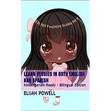 Learn Veggies in Both English And Spanish: Kindergarten Ready - Bilingual Edition