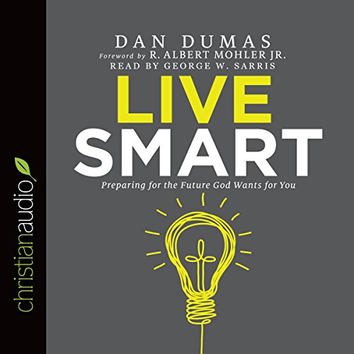 Live Smart: Preparing for the Future God Wants for You