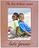 The Love Between Cousins Lasts Forever - Wood Picture Frame - Fits 5x7
