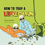 How to Trap a Leprechaun, Karen Kondor, 1469150794