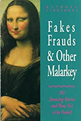 Fakes, Frauds & Other Malarkey: 301 Amazing Stories and How Not to Be Fooled