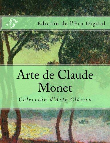 Arte de Claude Monet: Coleccion d'Arte Clasico Edicion de l'Era Digital (Spanish Edition) [Julien Coallier] (Tapa Blanda)