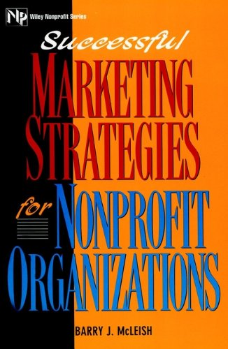 Download Successful Marketing Strategies For Nonprofit Organizations (Wiley Nonprofit Law, Finance and Management Series) Pdf
