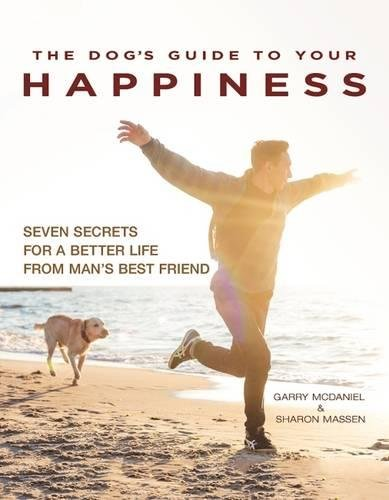 Download The Dog's Guide to Your Happiness: Seven Secrets for a Better Life from Man's Best Friend ebook